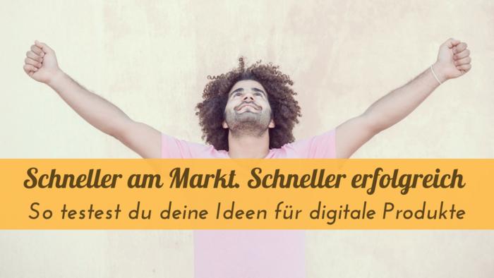 Schneller_am_Markt._Schneller_erfolgreich._-_So_testest_du_deine_Ideen_fuer_digitale_Produkte_(1).png